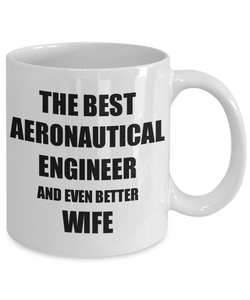Aeronautical Engineer Wife Mug Funny Gift Idea for Spouse Gag Inspiring Joke The Best And Even Better Coffee Tea Cup-Coffee Mug