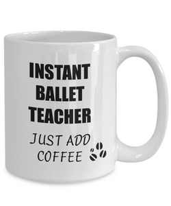 Ballet Teacher Mug Instant Just Add Coffee Funny Gift Idea for Corworker Present Workplace Joke Office Tea Cup-Coffee Mug