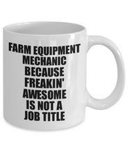 Load image into Gallery viewer, Farm Equipment Mechanic Mug Freaking Awesome Funny Gift Idea for Coworker Employee Office Gag Job Title Joke Tea Cup-Coffee Mug