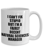Load image into Gallery viewer, Natural Sciences Manager Mug I Can't Fix Stupid Funny Gift Idea for Coworker Fellow Worker Gag Workmate Joke Fairly Decent Coffee Tea Cup-Coffee Mug