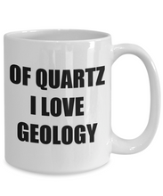 Load image into Gallery viewer, Of Quartz I Love Geology Mug Funny Gift Idea Novelty Gag Coffee Tea Cup-[style]