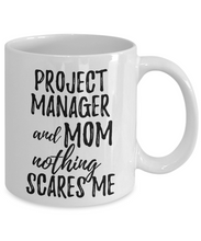 Load image into Gallery viewer, Project Manager Mom Mug Funny Gift Idea for Mother Gag Joke Nothing Scares Me Coffee Tea Cup-Coffee Mug
