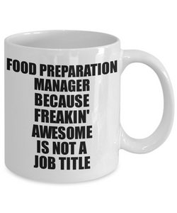Food Preparation Manager Mug Freaking Awesome Funny Gift Idea for Coworker Employee Office Gag Job Title Joke Tea Cup-Coffee Mug