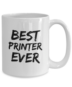 Printer Mug Print Shop Worker Best Ever Funny Gift for Coworkers Novelty Gag Coffee Tea Cup-Coffee Mug