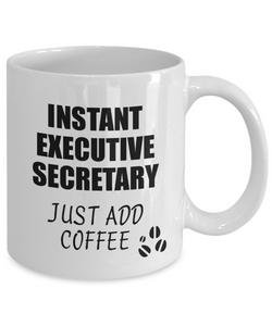 Executive Secretary Mug Instant Just Add Coffee Funny Gift Idea for Coworker Present Workplace Joke Office Tea Cup-Coffee Mug