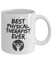 Load image into Gallery viewer, Physical Therapist Mug - Best Physical Therapist Ever - Funny Gift for Physiologist-Coffee Mug