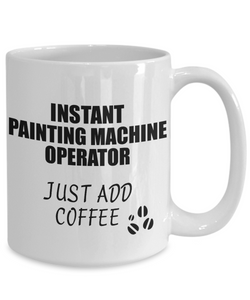 Painting Machine Operator Mug Instant Just Add Coffee Funny Gift Idea for Coworker Present Workplace Joke Office Tea Cup-Coffee Mug