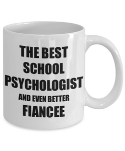 School Psychologist Fiancee Mug Funny Gift Idea for Her Betrothed Gag Inspiring Joke The Best And Even Better Coffee Tea Cup-Coffee Mug