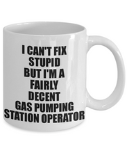Load image into Gallery viewer, Gas Pumping Station Operator Mug I Can't Fix Stupid Funny Gift Idea for Coworker Fellow Worker Gag Workmate Joke Fairly Decent Coffee Tea Cup-Coffee Mug