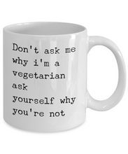 Load image into Gallery viewer, Funny Coffee Mug for Vegan - Don't Ask Me Why I'm a Vegetarian-Coffee Mug