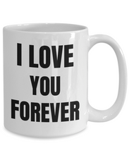 Load image into Gallery viewer, I Love You Forever Mug Funny Gift Idea Novelty Gag Coffee Tea Cup-Coffee Mug