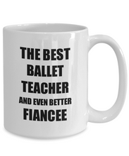Load image into Gallery viewer, Ballet Teacher Fiancee Mug Funny Gift Idea for Her Betrothed Gag Inspiring Joke The Best And Even Better Coffee Tea Cup-Coffee Mug