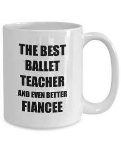 Ballet Teacher Fiancee Mug Funny Gift Idea for Her Betrothed Gag Inspiring Joke The Best And Even Better Coffee Tea Cup-Coffee Mug