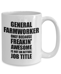 General Farmworker Mug Freaking Awesome Funny Gift Idea for Coworker Employee Office Gag Job Title Joke Tea Cup-Coffee Mug