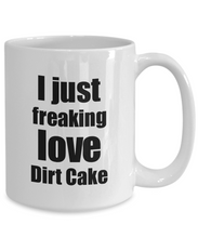 Load image into Gallery viewer, Dirt Cake Lover Mug I Just Freaking Love Funny Gift Idea For Foodie Coffee Tea Cup-Coffee Mug
