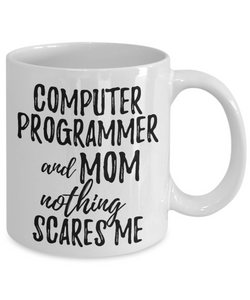 Computer Programmer Mom Mug Funny Gift Idea for Mother Gag Joke Nothing Scares Me Coffee Tea Cup-Coffee Mug