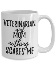 Load image into Gallery viewer, Veterinarian Mom Mug Funny Gift Idea for Mother Gag Joke Nothing Scares Me Coffee Tea Cup-Coffee Mug