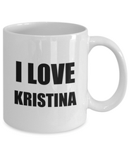 Load image into Gallery viewer, I Love Kristina Mug Funny Gift Idea Novelty Gag Coffee Tea Cup-[style]