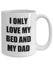 Load image into Gallery viewer, I Only Love My Bed And My Dad Mug Funny Gift Idea Novelty Gag Coffee Tea Cup-Coffee Mug