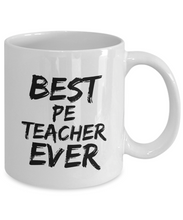 Load image into Gallery viewer, Pe Teacher Mug Best Ever Funny Gift Idea for Novelty Gag Coffee Tea Cup-[style]