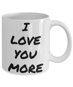 I Love You More Mug Funny Gift Idea Novelty Gag Coffee Tea Cup-Coffee Mug