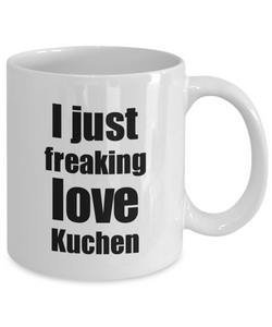 Kuchen Lover Mug I Just Freaking Love Funny Gift Idea For Foodie Coffee Tea Cup-Coffee Mug