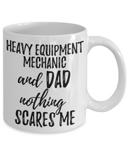 Load image into Gallery viewer, Heavy Equipment Mechanic Dad Mug Funny Gift Idea for Father Gag Joke Nothing Scares Me Coffee Tea Cup-Coffee Mug
