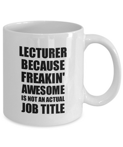 Lecturer Mug Freaking Awesome Funny Gift Idea for Coworker Employee Office Gag Job Title Joke Coffee Tea Cup-Coffee Mug