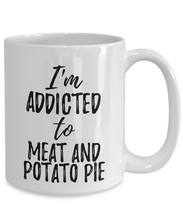 Load image into Gallery viewer, I'm Addicted to Meat And Potato Pie Mug Funny Food Lover Gift Coffee Tea Cup-Coffee Mug