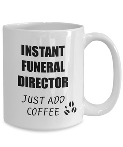 Funeral Director Mug Instant Just Add Coffee Funny Gift Idea for Corworker Present Workplace Joke Office Tea Cup-Coffee Mug