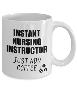 Nursing Instructor Mug Instant Just Add Coffee Funny Gift Idea for Coworker Present Workplace Joke Office Tea Cup-Coffee Mug