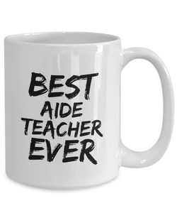 Aide Teacher Mug Best Ever Funny Gift Idea for Novelty Gag Coffee Tea Cup-[style]