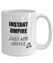 Load image into Gallery viewer, Umpire Mug Instant Just Add Coffee Funny Gift Idea for Corworker Present Workplace Joke Office Tea Cup-Coffee Mug