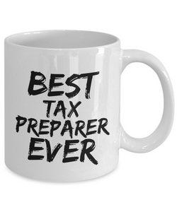 Tax Preparer Mug Best Ever Funny Gift for Coworkers Novelty Gag Coffee Tea Cup-Coffee Mug