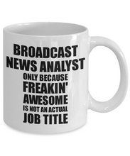 Load image into Gallery viewer, Broadcast News Analyst Mug Freaking Awesome Funny Gift Idea for Coworker Employee Office Gag Job Title Joke Tea Cup-Coffee Mug
