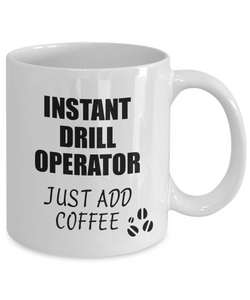 Drill Operator Mug Instant Just Add Coffee Funny Gift Idea for Coworker Present Workplace Joke Office Tea Cup-Coffee Mug