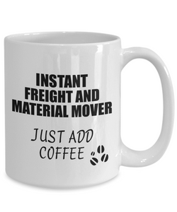 Freight And Material Mover Mug Instant Just Add Coffee Funny Gift Idea for Coworker Present Workplace Joke Office Tea Cup-Coffee Mug