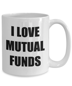 I Love Mutual Funds Mug Funny Gift Idea Novelty Gag Coffee Tea Cup-[style]