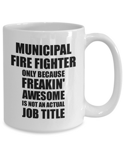 Municipal Fire Fighter Mug Freaking Awesome Funny Gift Idea for Coworker Employee Office Gag Job Title Joke Tea Cup-Coffee Mug