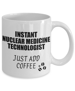 Nuclear Medicine Technologist Mug Instant Just Add Coffee Funny Gift Idea for Coworker Present Workplace Joke Office Tea Cup-Coffee Mug