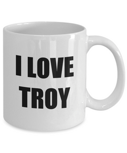 I Love Troy Mug Funny Gift Idea Novelty Gag Coffee Tea Cup-[style]