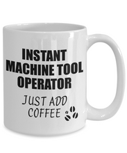 Load image into Gallery viewer, Machine Tool Operator Mug Instant Just Add Coffee Funny Gift Idea for Coworker Present Workplace Joke Office Tea Cup-Coffee Mug