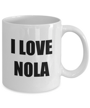 Load image into Gallery viewer, I Love Nola Mug Funny Gift Idea Novelty Gag Coffee Tea Cup-[style]