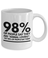 "Load image into Gallery viewer, Funny Coffee Mug for Vegan - 98% of People Say They Are ""Animal Lovers""-Coffee Mug"