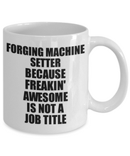 Load image into Gallery viewer, Forging Machine Setter Mug Freaking Awesome Funny Gift Idea for Coworker Employee Office Gag Job Title Joke Tea Cup-Coffee Mug