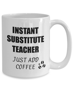 Substitute Teacher Mug Instant Just Add Coffee Funny Gift Idea for Corworker Present Workplace Joke Office Tea Cup-Coffee Mug