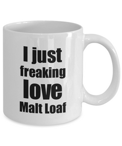 Malt Loaf Lover Mug I Just Freaking Love Funny Gift Idea For Foodie Coffee Tea Cup-Coffee Mug