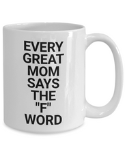Load image into Gallery viewer, Every great mom says the F world Mug-Coffee Mug