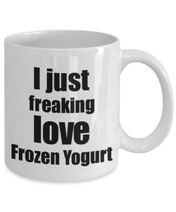 Frozen Yogurt Lover Mug I Just Freaking Love Funny Gift Idea For Foodie Coffee Tea Cup-Coffee Mug