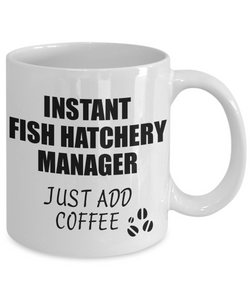 Fish Hatchery Manager Mug Instant Just Add Coffee Funny Gift Idea for Coworker Present Workplace Joke Office Tea Cup-Coffee Mug